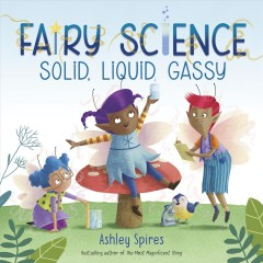 Solid, Liquid, Gassy! : A Fairy Science Story