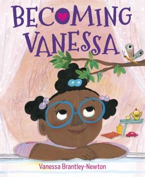 Becoming Vanessa / Vanessa Brantley-Newton.