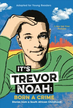 It's trevor noah Born a Crime: Stories from a South African Childhood (Adapted for Young Readers) / Trevor Noah