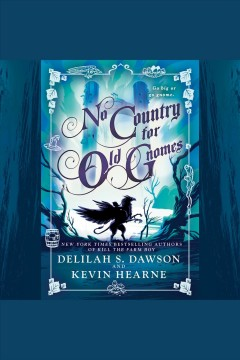 No country for old gnomes [electronic resource] / Kevin Hearne, Delilah S. Dawson.