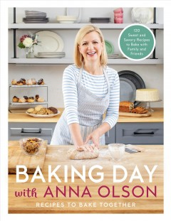 Baking Day With Anna Olson : Recipes to Bake Together: 120 Sweet and Savory Recipes to Bake With Family and Friends