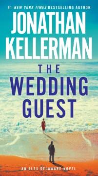 The wedding guest an Alex Delaware novel / Jonathan Kellerman.