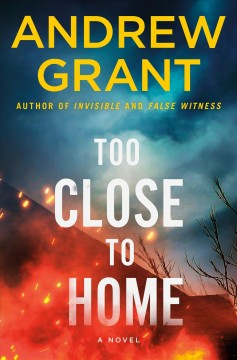 Too close to home : a novel / Andrew Grant.
