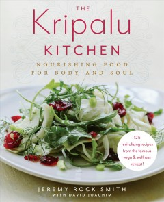 The Kripalu kitchen : nourishing food for body and soul 115 revitalizing recipes from the popular wellness retreat