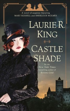 Castle shade a novel of suspense featuring Mary Russell and Sherlock Holmes / Laurie R. King.