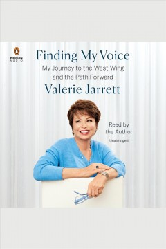 Finding my voice [electronic resource] : my journey to the West Wing and the path forward / Valerie Jarrett.