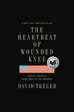 The heartbeat of Wounded Knee [electronic resource] : native America from 1890 to the present / David Treuer.