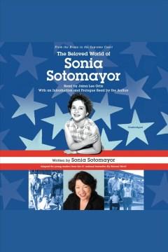 The beloved world of Sonia Sotomayor [electronic resource] / Sonia Sotomayor.