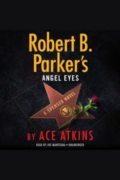 Robert B. Parker's angel eyes [electronic resource] : Spenser Series, Book 48 / Ace Atkins