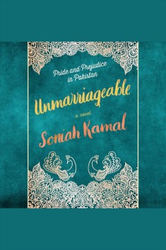 Unmarriageable [electronic resource] : a novel / Soniah Kamal.
