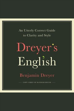 Dreyer's English [electronic resource] : an utterly correct guide to clarity and style / Benjamin Dreyer.