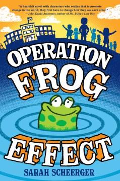 Operation frog effect / Sarah Scheerger.