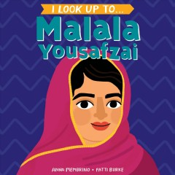 I look up to... Malala Yousafzai / Anna Membrino ; Fatti Burke.