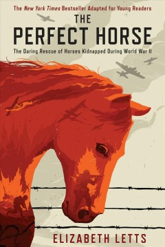 The perfect horse the daring rescue of horses kidnapped during World War II / Elizabeth Letts.