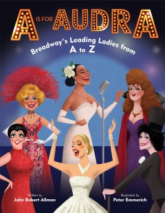A Is for Audra : Broadway's Leading Ladies from A to Z