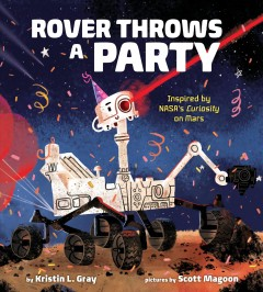 Rover Throws a Party : Inspired by Nasa's Curiosity on Mars