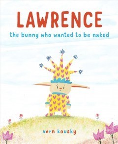 Lawrence : The Bunny Who Wanted to Be Naked