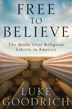 Free to believe : the battle over religious liberty in America