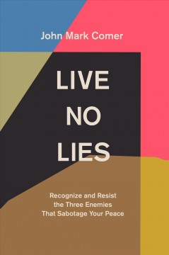 Live no lies : recognize and resist the three enemies that sabotage your peace
