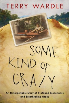 Some kind of crazy : the journey from broken to beloved