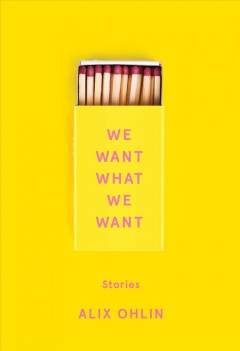 We Want What We Want : Stories