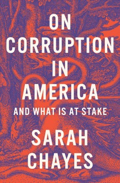 On corruption in America : and what it is at stake / Sarah Chayes.