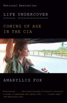 Life undercover coming of age in the CIA / Amaryllis Fox.