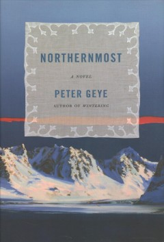 Northernmost / Peter Geye.