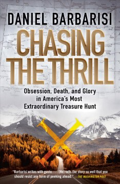 Chasing the thrill obsession, death, and glory in America's most extraordinary treasure hunt / Daniel Barbarisi.