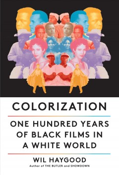 Colorization : one hundred years of Black films in a white world