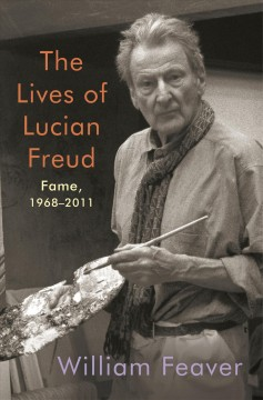 The Lives of Lucian Freud : 1968-2011