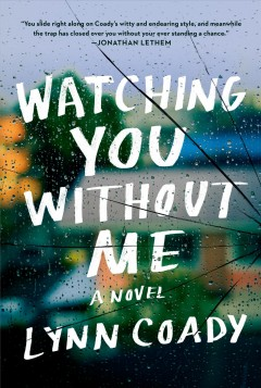Watching you without me / Lynn Coady.