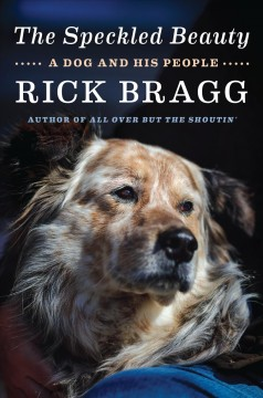 The Speckled Beauty : A Dog and His People, Lost and Found