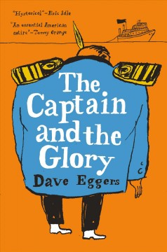 The captain and the glory : an entertainment / Dave Eggers.