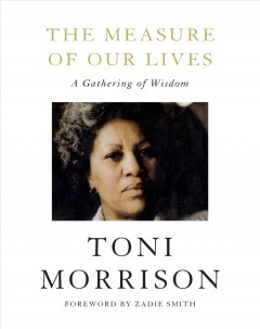 The measure of our lives : a gathering of wisdom / Toni Morrison ; foreword by Zadie Smith.
