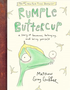 Rumple buttercup A Story of Bananas, Belonging, and Being Yourself / Matthew Gray Gubler