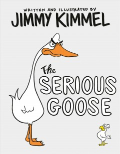 The serious goose / written and illustrated by Jimmy Kimmel.