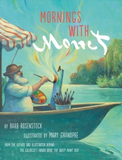 Mornings with Monet / by Barb Rosenstock ; illustrated by Mary GrandPré.