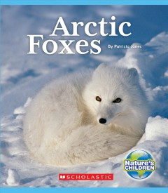 Arctic foxes / by Patricia Janes.