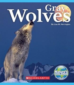Gray wolves / by Lisa M. Herrington.