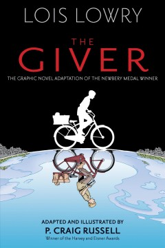 The giver / based on the novel by Lois Lowry ; adapted by P. Craig Russell ; illustrated by P. Craig Russell, Galen Showman, Scott Hampton ; colorist: Lovern Kindzierski ; letterr: Rick Parker.