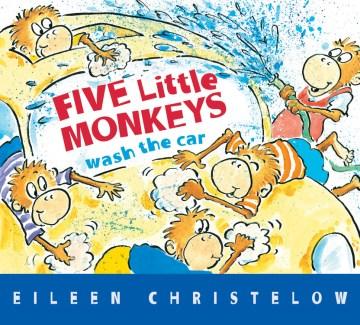 Five little monkeys wash the car / Eileen Christelow.