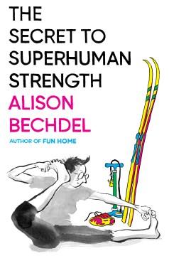 The secret to superhuman strength Alison Bechdel.