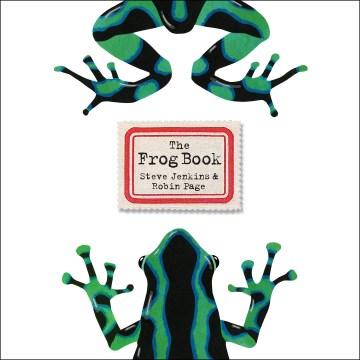 The frog book / Steve Jenkins & Robin Page.