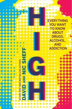 High : everything you want to know about drugs, alcohol, and addiction