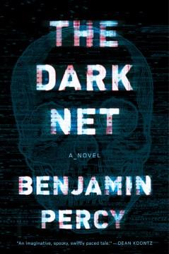 The Dark Net : a novel Benjamin Percy.
