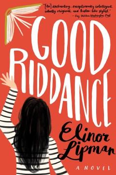 Good riddance / by Elinor Lipman.