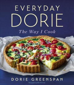 Everyday Dorie : the way I cook / Dorie Greenspan ; photographs by Ellen Silverman.