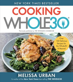 The Whole30 cookbook : 150 delicious and totally compliant recipes to help you succeed with the Whole30 and beyond