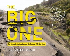 The big one : the Cascadia earthquakes and the science of saving lives